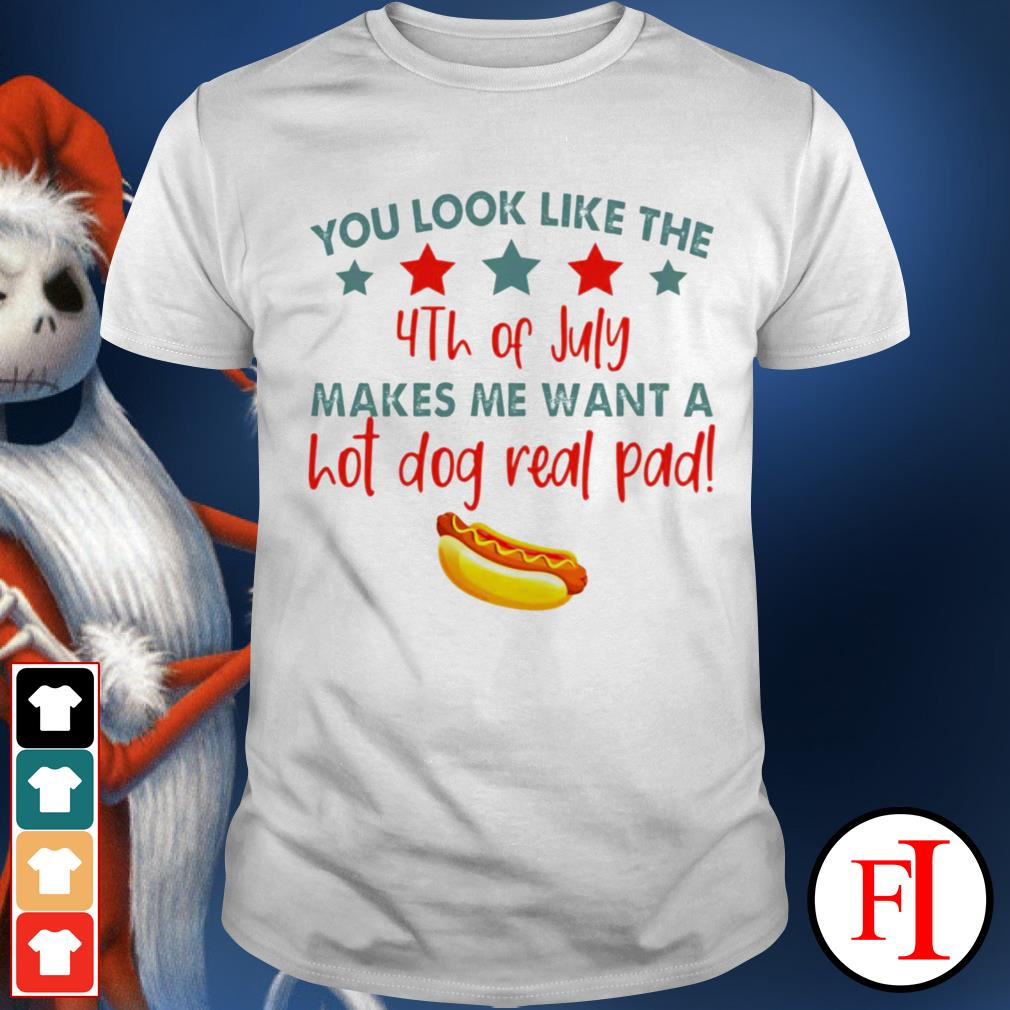 Black You look like the 4th of July makes me want a hot dog real pad shirt