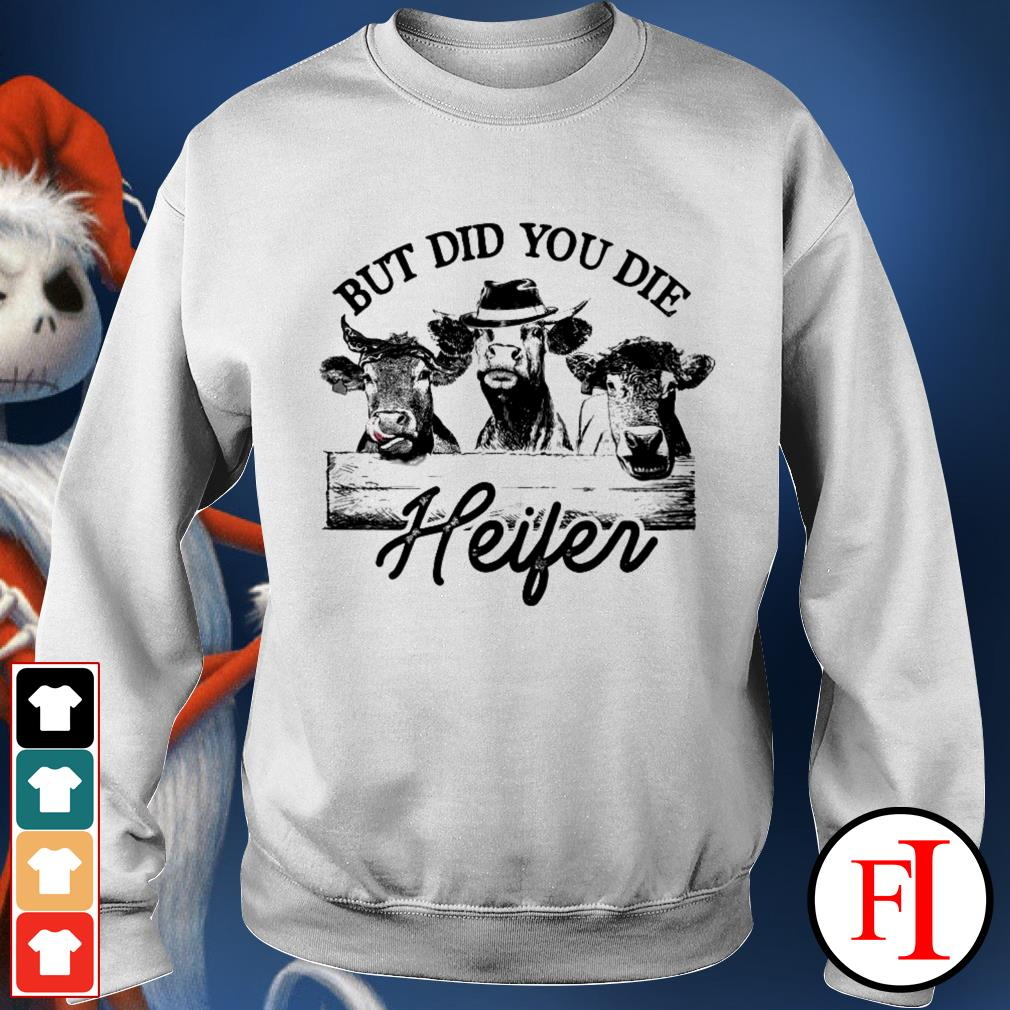 Cow but did you die heifer best white Sweater