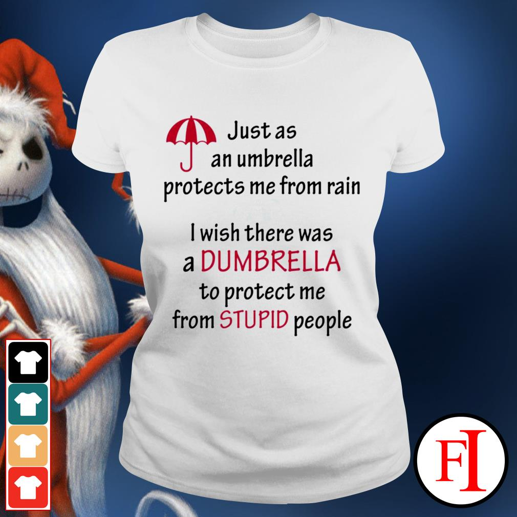 Just a an umbrella protects me from rain I wish there was a dumbrella best white shirtJust a an umbrella protects me from rain I wish there was a dumbrella best white Ladies tee