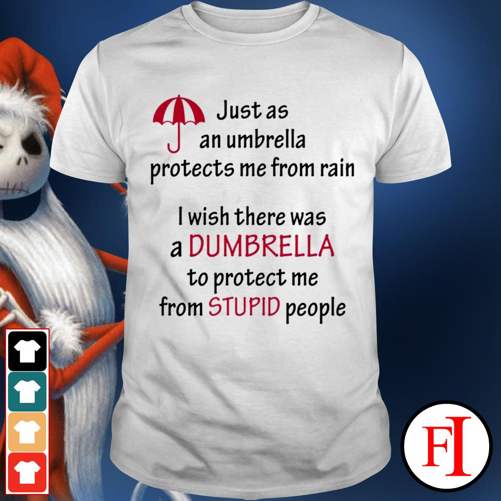 Just a an umbrella protects me from rain I wish there was a dumbrella best white shirtJust a an umbrella protects me from rain I wish there was a dumbrella best white shirt