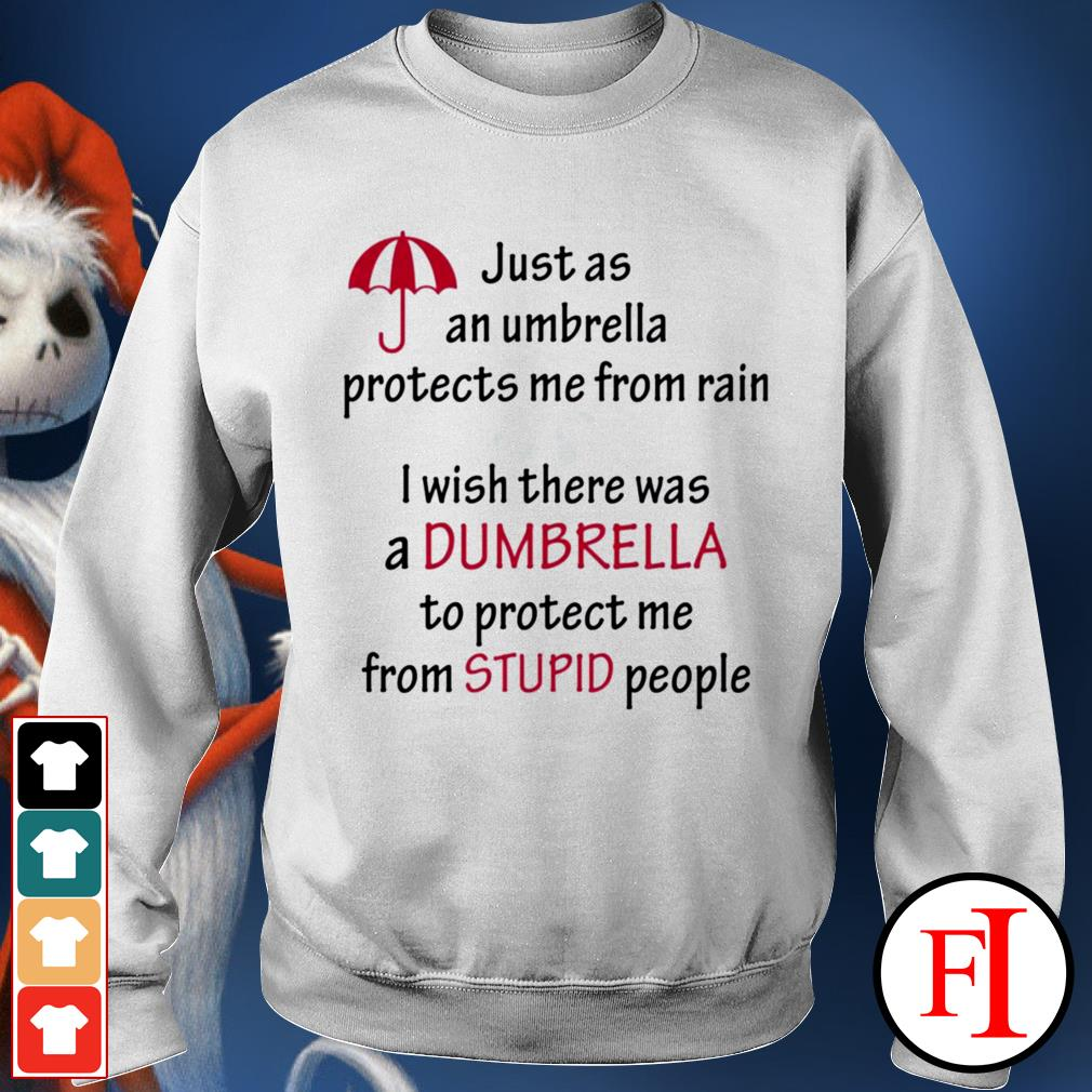 Just a an umbrella protects me from rain I wish there was a dumbrella best white shirtJust a an umbrella protects me from rain I wish there was a dumbrella best white Sweater