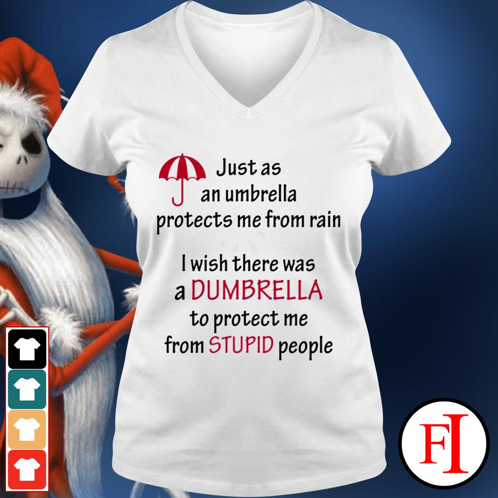 Just a an umbrella protects me from rain I wish there was a dumbrella best white shirtJust a an umbrella protects me from rain I wish there was a dumbrella best white V-neck t-shirt