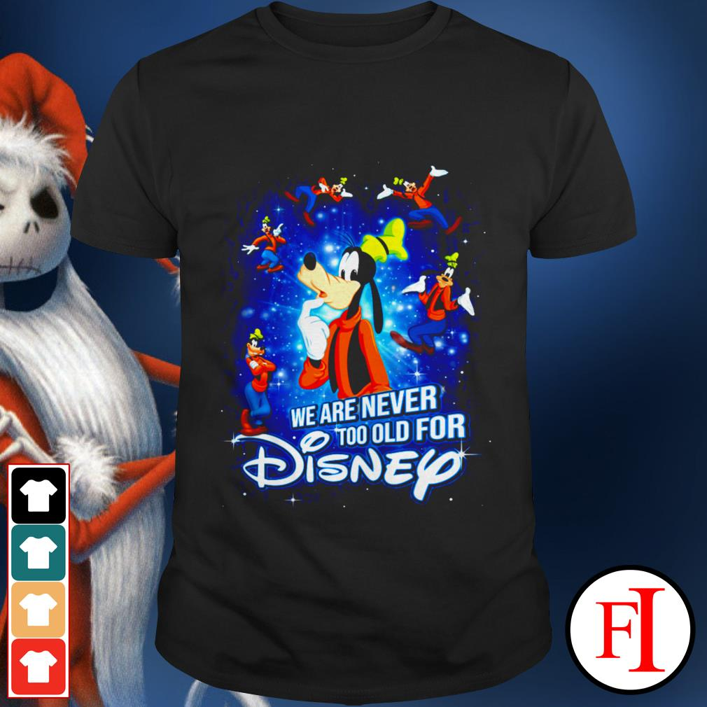 We are never too old for Disney Goofy shirt