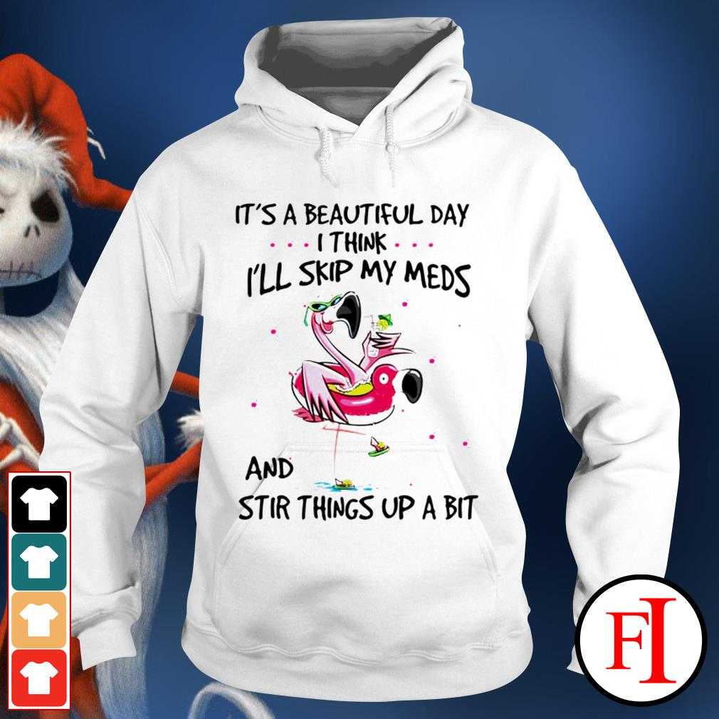 Official Flamingo it's a beautifulday I think I'll skip my meds and stir things up a bit Hoodie