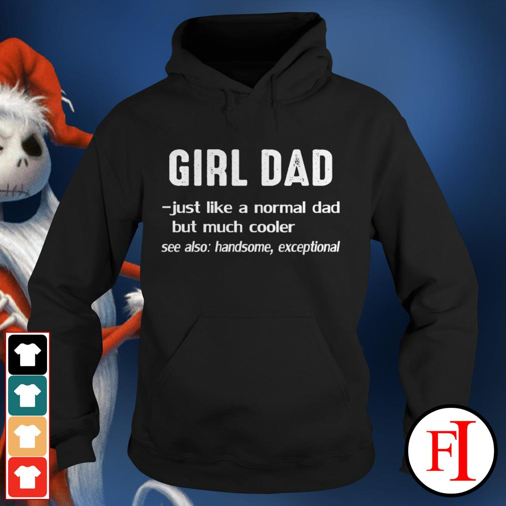 Official Girl dad just like a normal dad but much cooler see also handsome exceptional black Hoodie