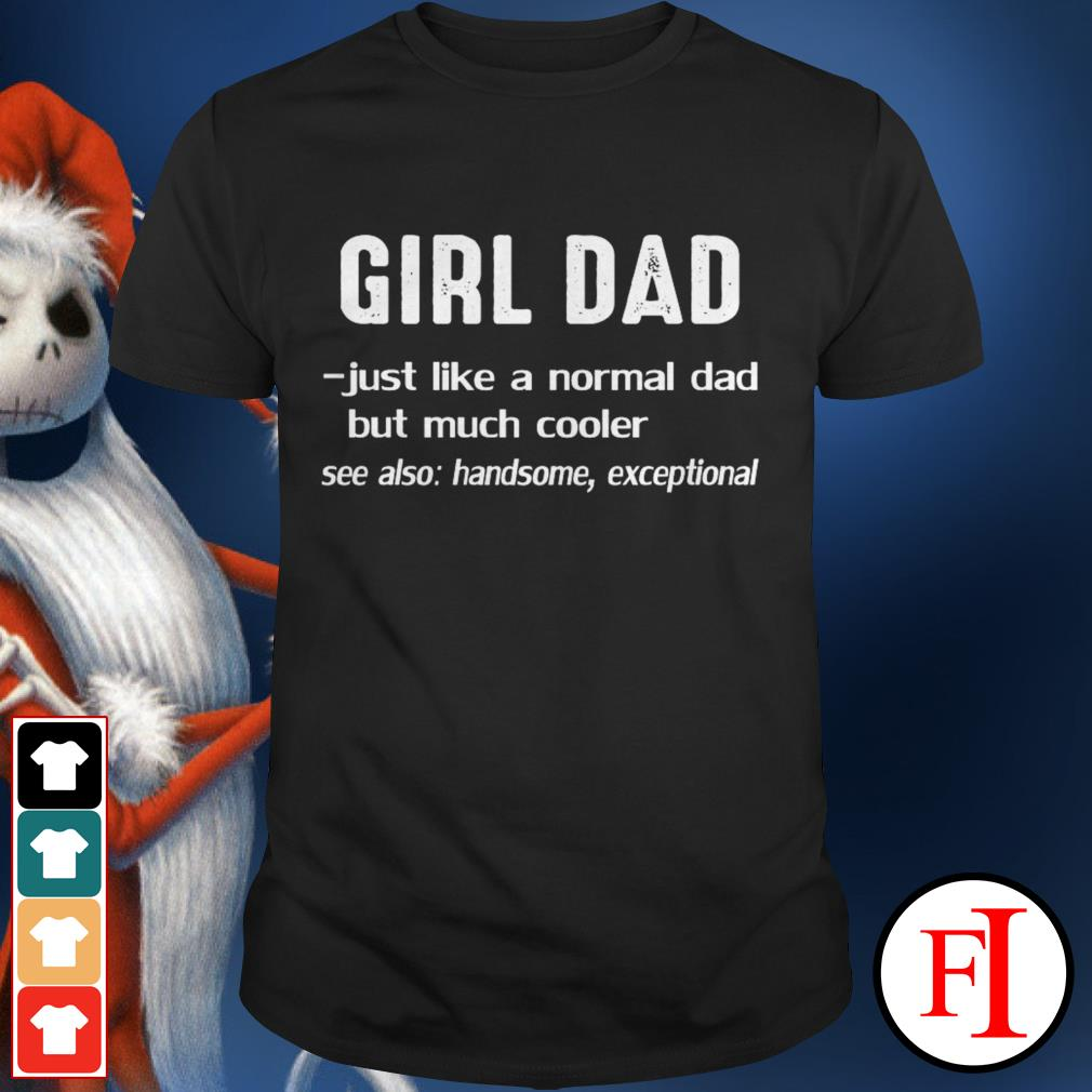 Official Girl dad just like a normal dad but much cooler see also handsome exceptional black shirt
