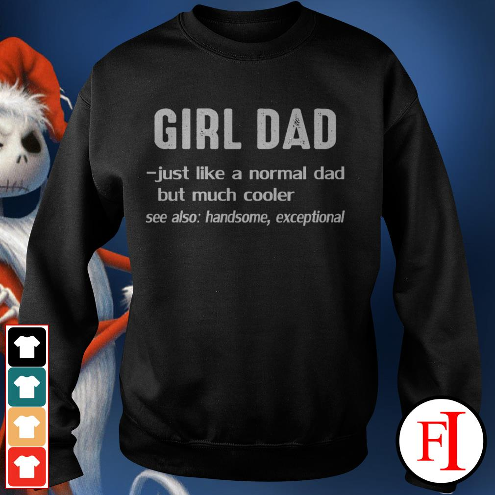 Official Girl dad just like a normal dad but much cooler see also handsome exceptional black Sweater