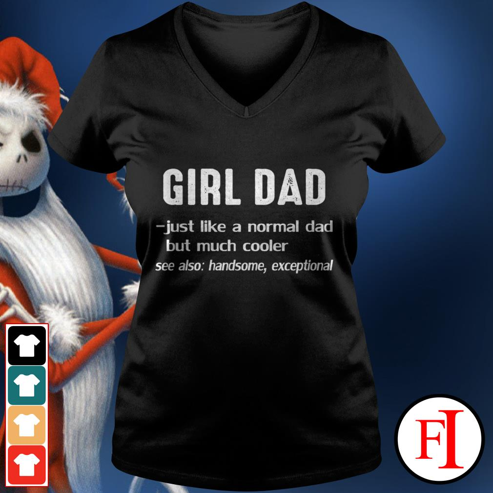 Official Girl dad just like a normal dad but much cooler see also handsome exceptional black V-neck t-shirt
