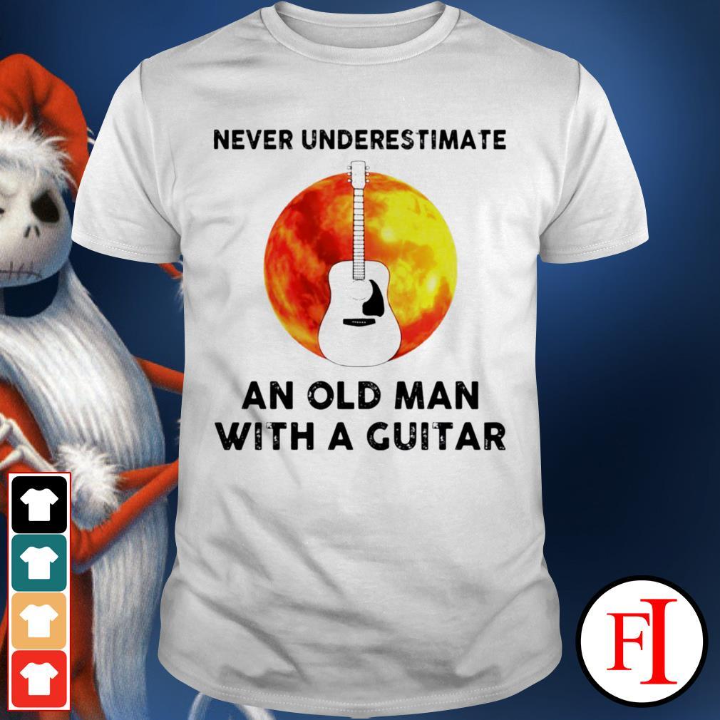 An old man with a guitar Never underestimate shirt