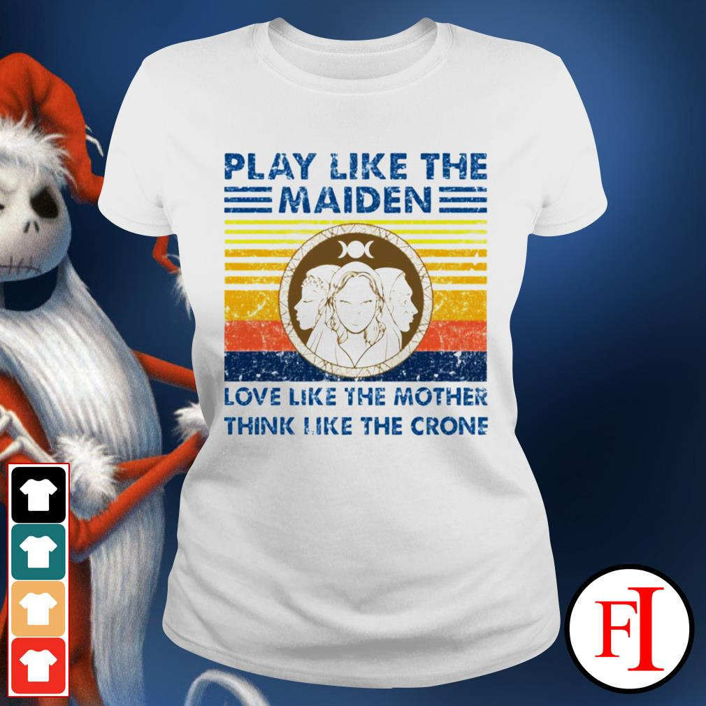 Vintage Play like the Maiden love like the mother think I like the crone black Ladies tee