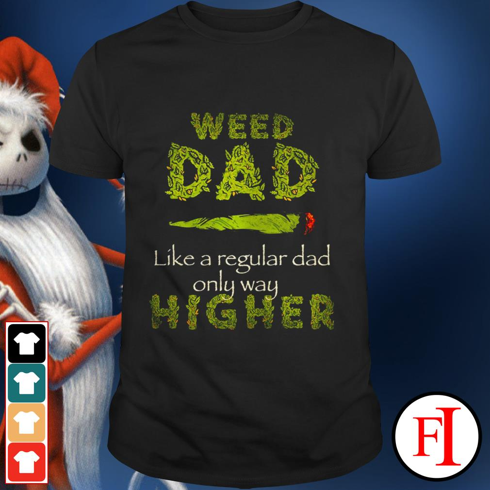 Weed dad like a regular dad only way higher black best shirt