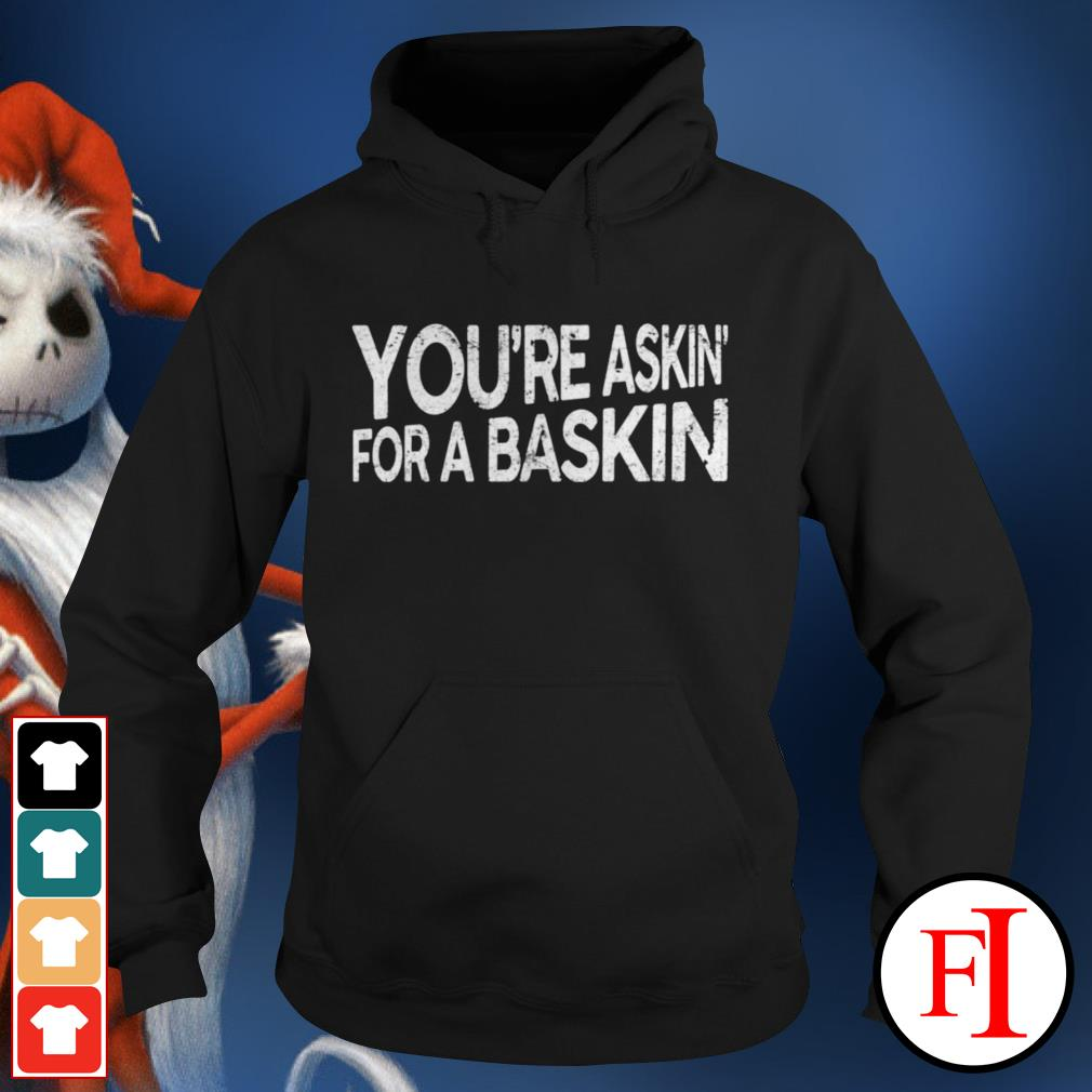 You're askin' for a baskin black best Hoodie