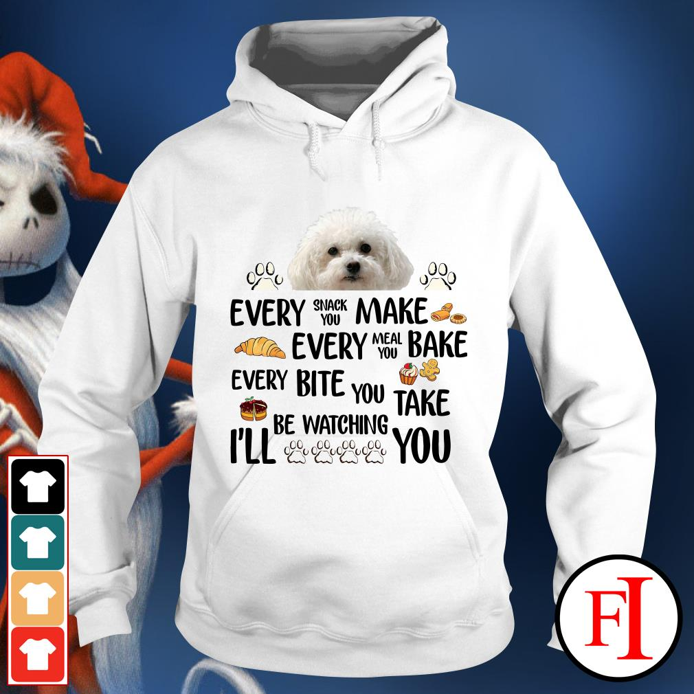 Bichon Frise Dog every snack you make every meal you bake white Hoodie