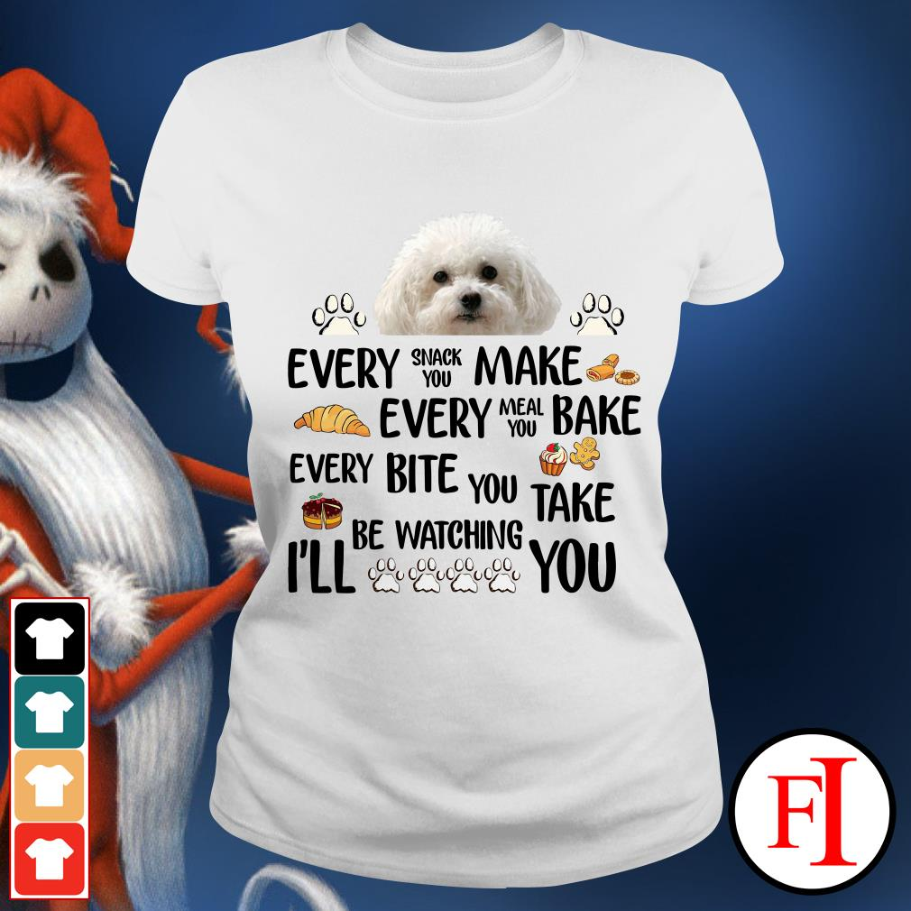 Bichon Frise Dog every snack you make every meal you bake white Ladies tee