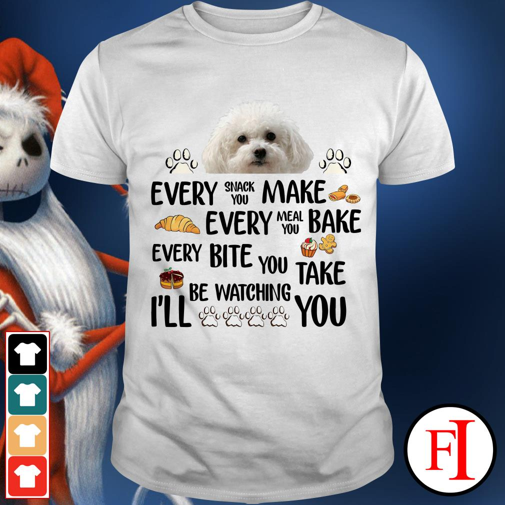 Bichon Frise Dog every snack you make every meal you bake white shirt