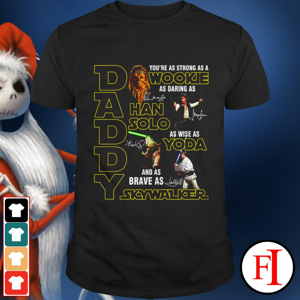 Daddy you're as strong as a Wookie as daring as Han Solo black best shirt