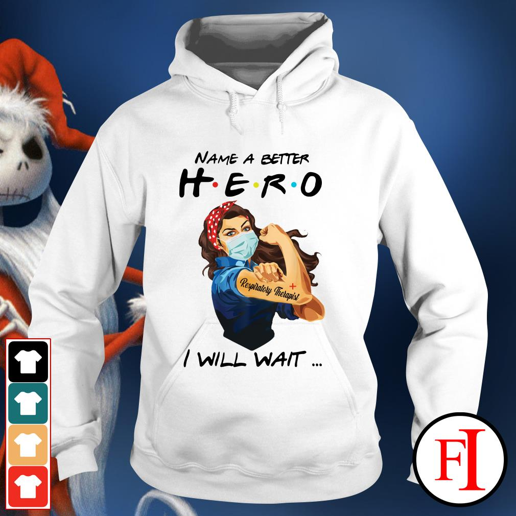 Name a better hero I will wait Respiratory Therapist white best Hoodie