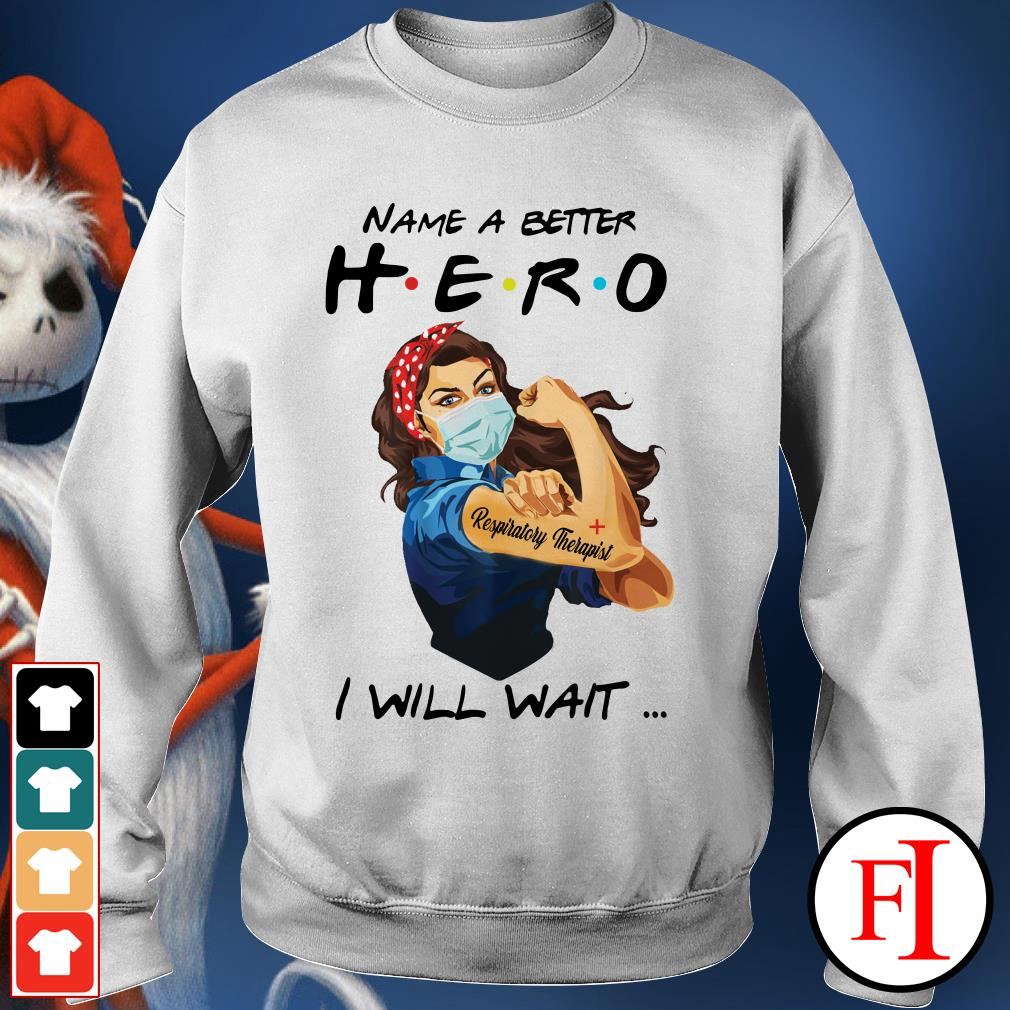 Name a better hero I will wait Respiratory Therapist white best Sweater