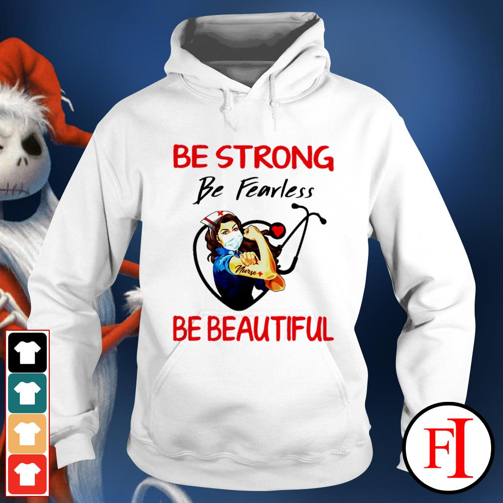 Nurse be strong be fearless be beautiful stethoscope white best Hoodie