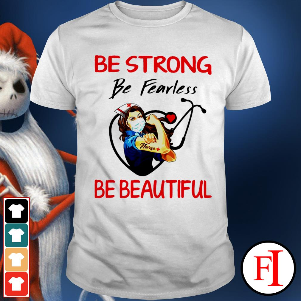 Nurse be strong be fearless be beautiful stethoscope white best shirt