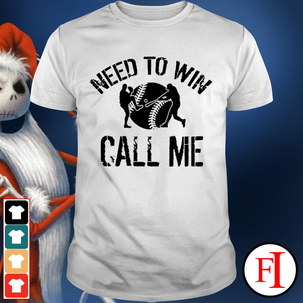 Official Baseball need to win call me shirt