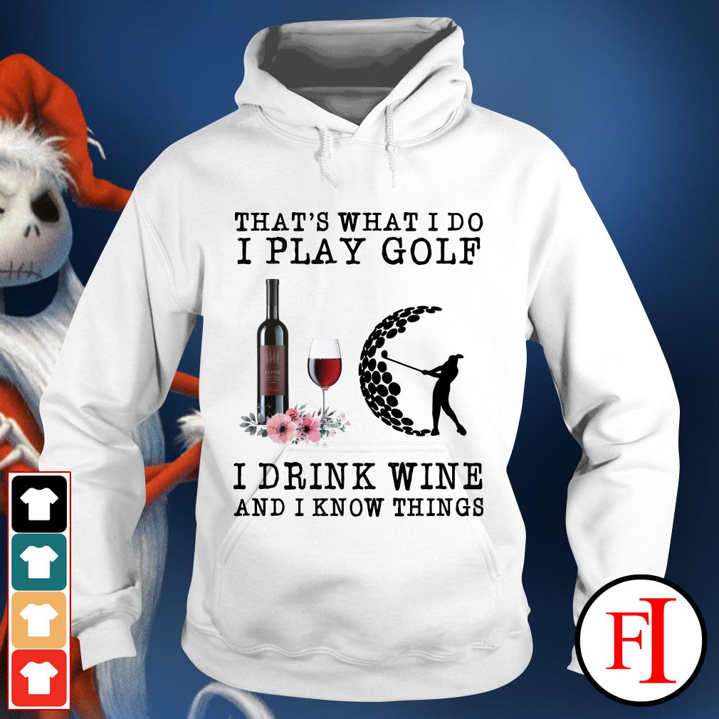 That's what I do I play golf I drink wine and I know things white Hoodie