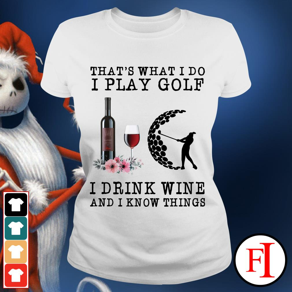 That's what I do I play golf I drink wine and I know things white Ladies tee