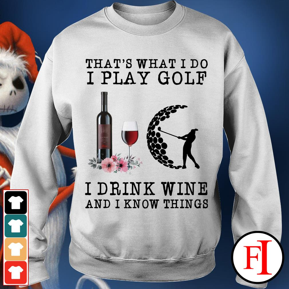 That's what I do I play golf I drink wine and I know things white Sweater