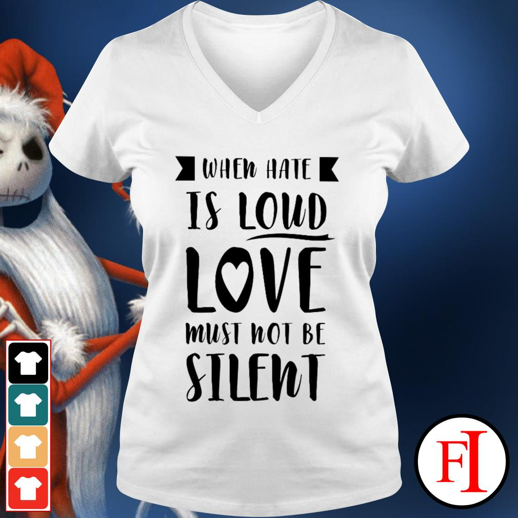 White When hate is loud love must not be silent V-neck t-shirt