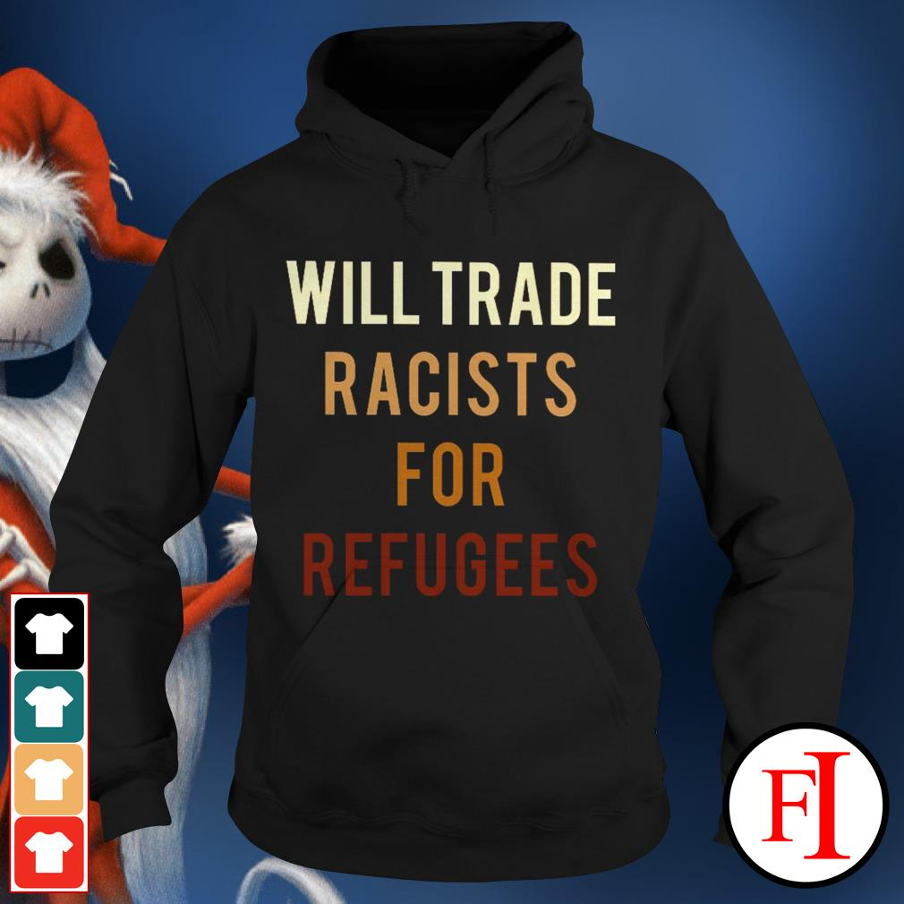 Will trade racists for refugees best black Hoodie
