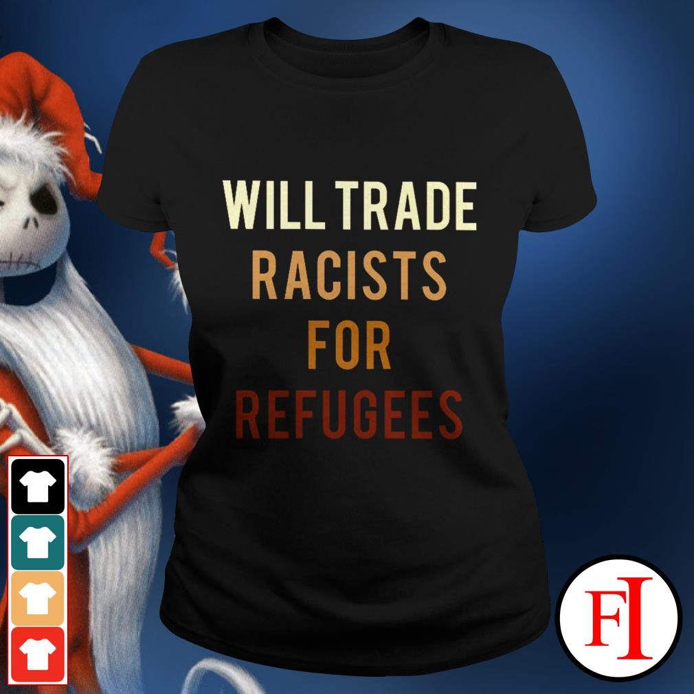 Will trade racists for refugees best black Ladies tee