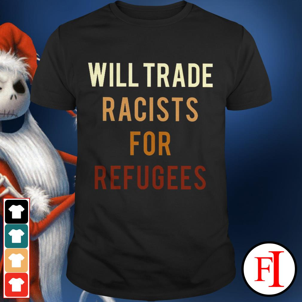 Will trade racists for refugees best black shirt