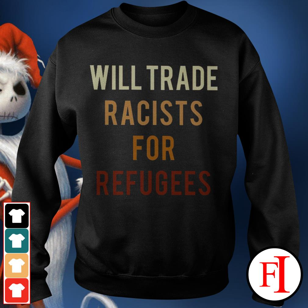 Will trade racists for refugees best black Sweater