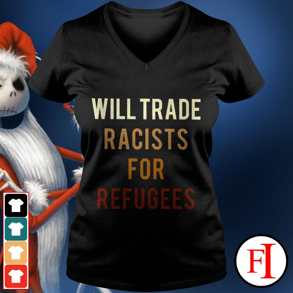 Will trade racists for refugees best black V-neck t-shirt