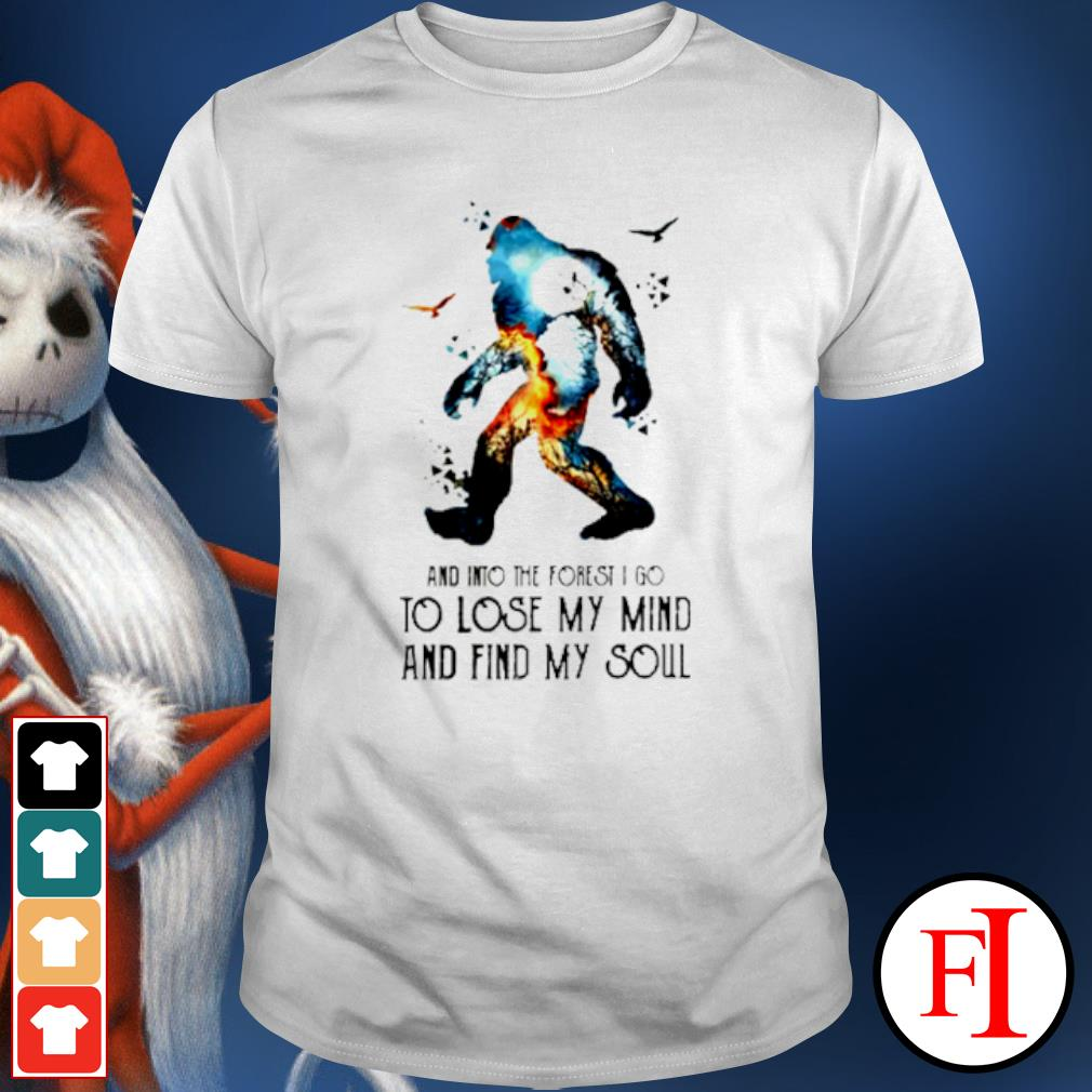 Bigfoot and into the forest I go to lose my mind and find my soul shirt