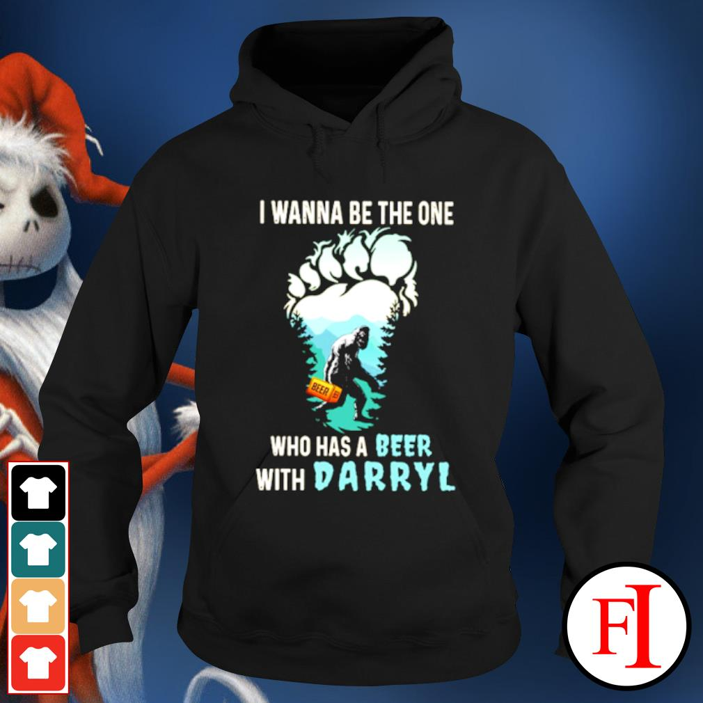 Bigfoot I wanna be the one who has a beer with darryl s hoodie