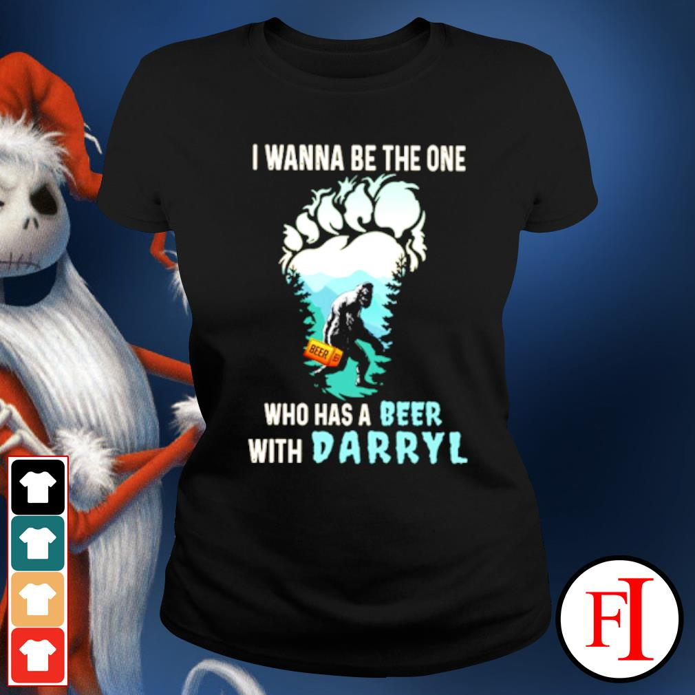 Bigfoot I wanna be the one who has a beer with darryl s ladies-tee