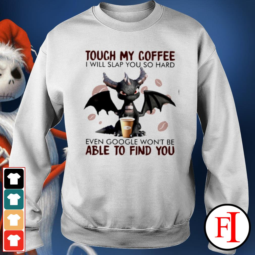 Dragon touch my coffee I will slap you so hard even google won't be able to find you s sweater