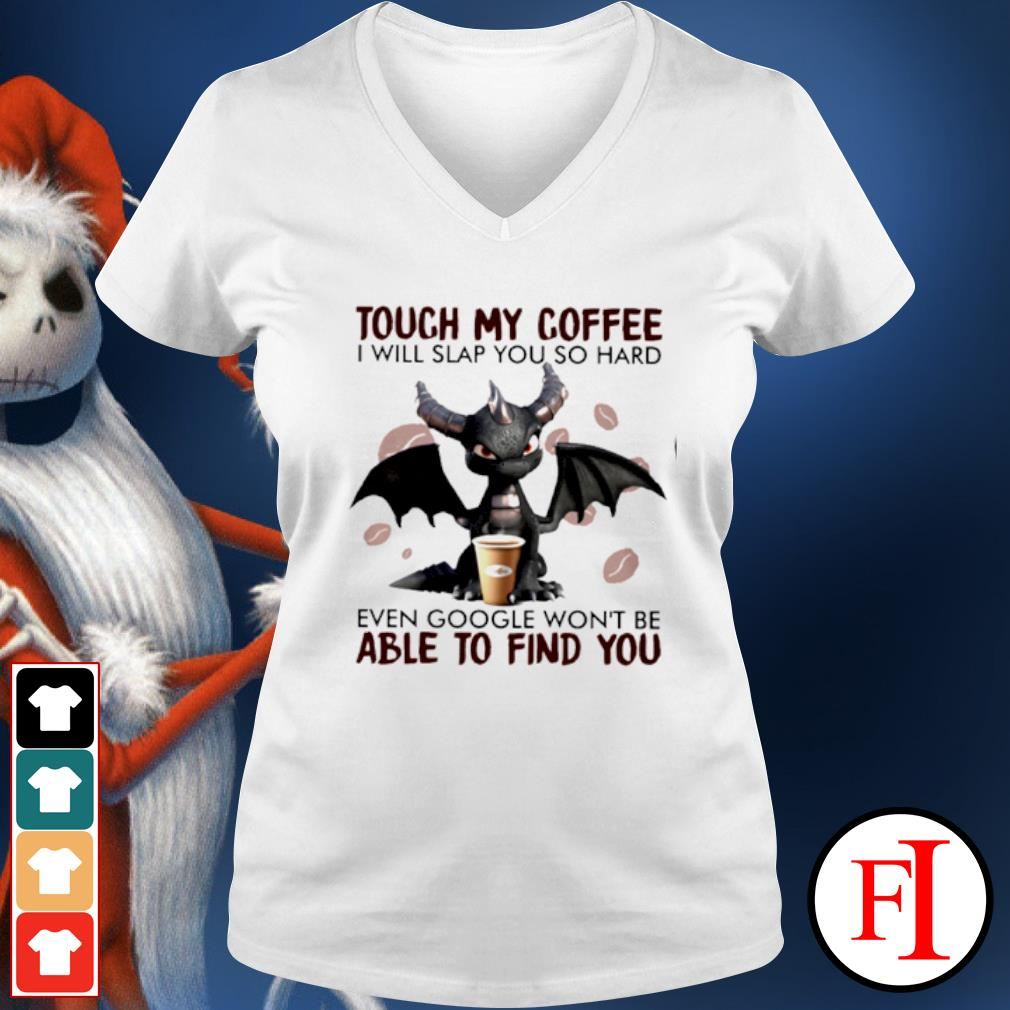Dragon touch my coffee I will slap you so hard even google won't be able to find you s v-neck-t-shirt
