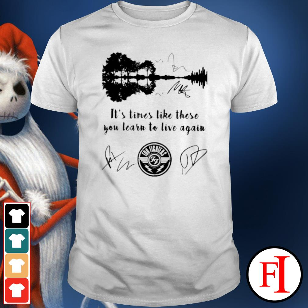 Foo fighters it's times like these you learn to live again signatures shirt