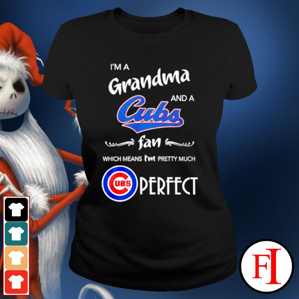 I'm a Grandma and a Chicago Cubs fan which means I'm pretty much perfect s ladies-tee