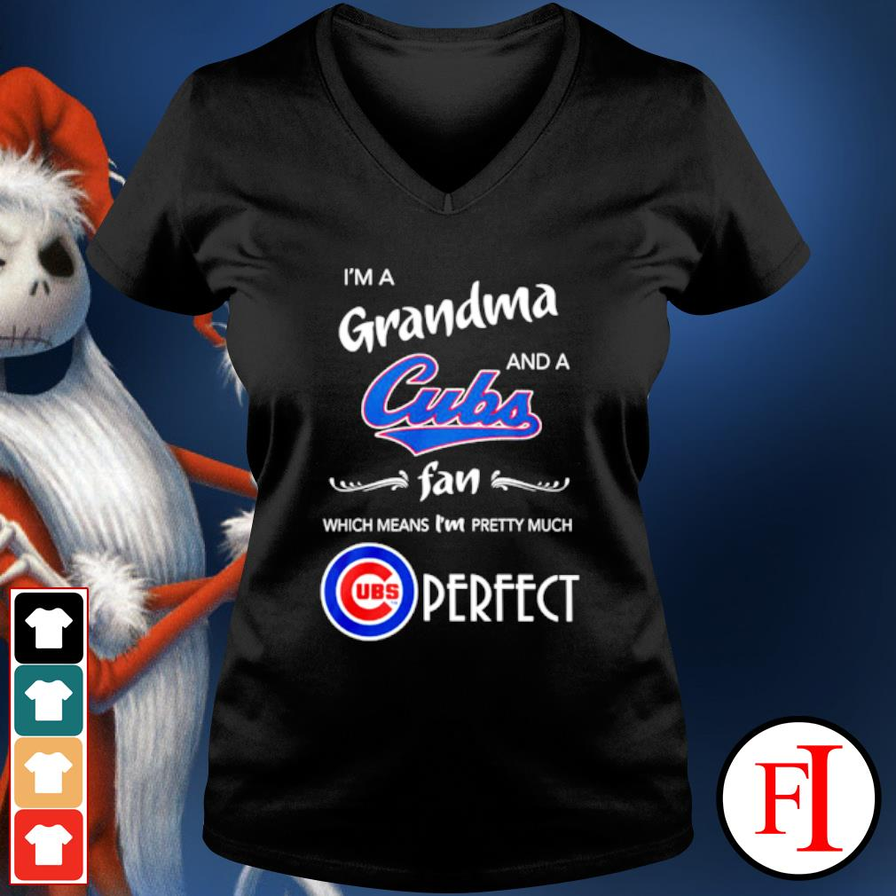 I'm a Grandma and a Chicago Cubs fan which means I'm pretty much perfect s v-neck-t-shirt