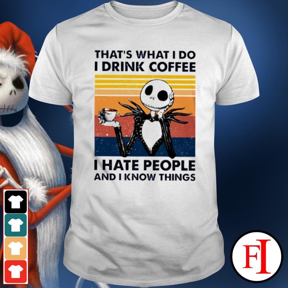 That's what I do I drink coffee I hate people and I know things Jack Skellington vintage shirt
