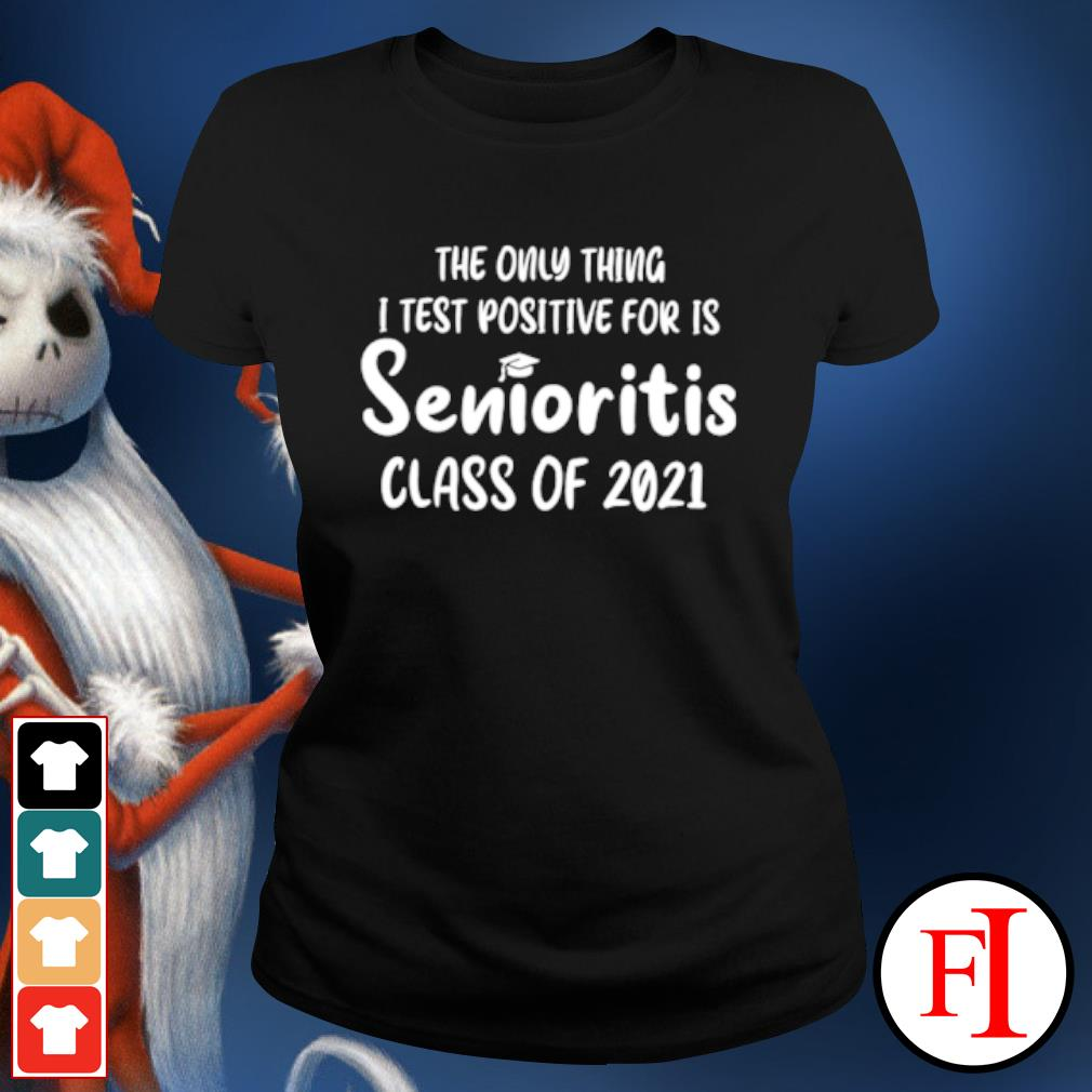 The only thing I test positive for is Senioritis class of 2021 s ladies-tee