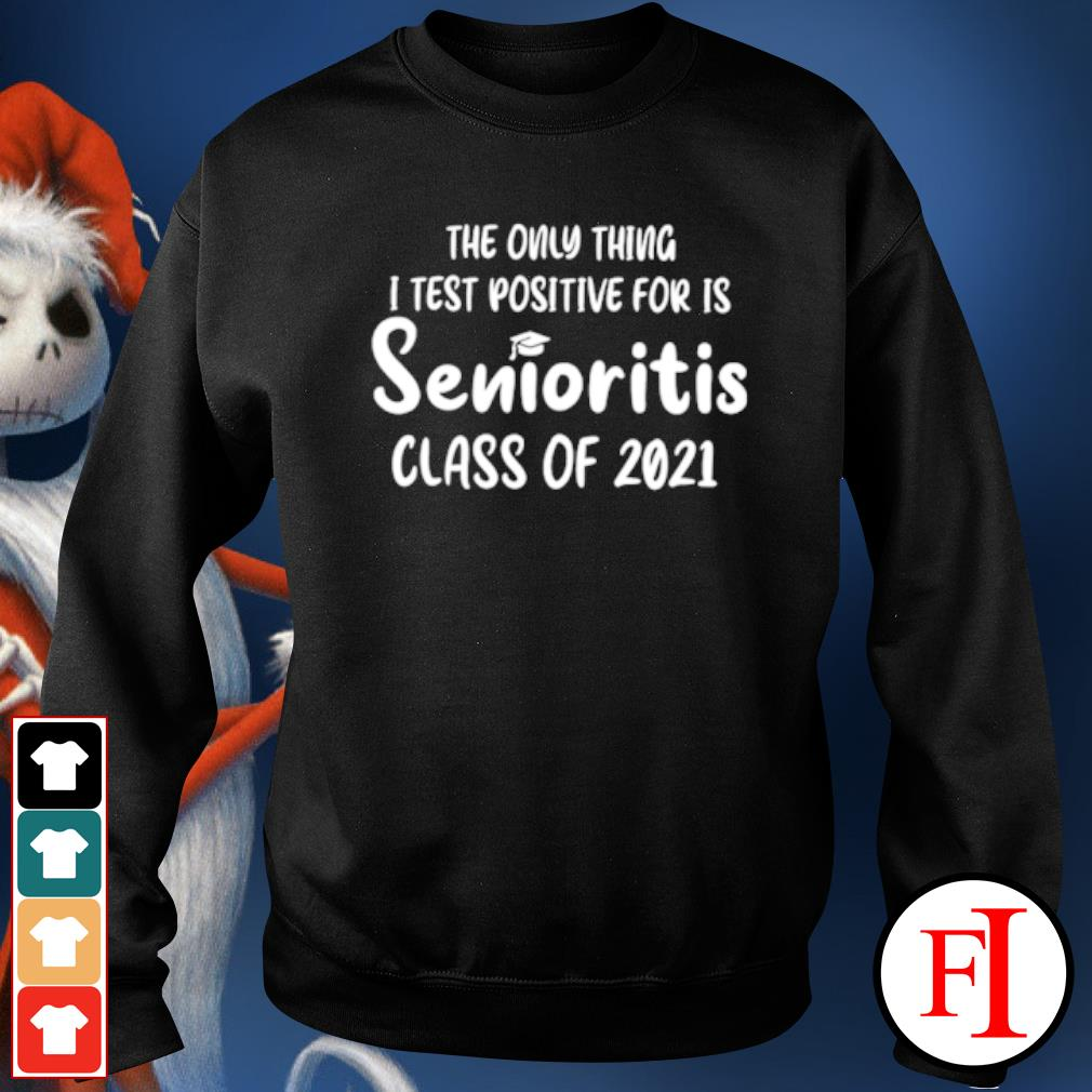 The only thing I test positive for is Senioritis class of 2021 s sweater