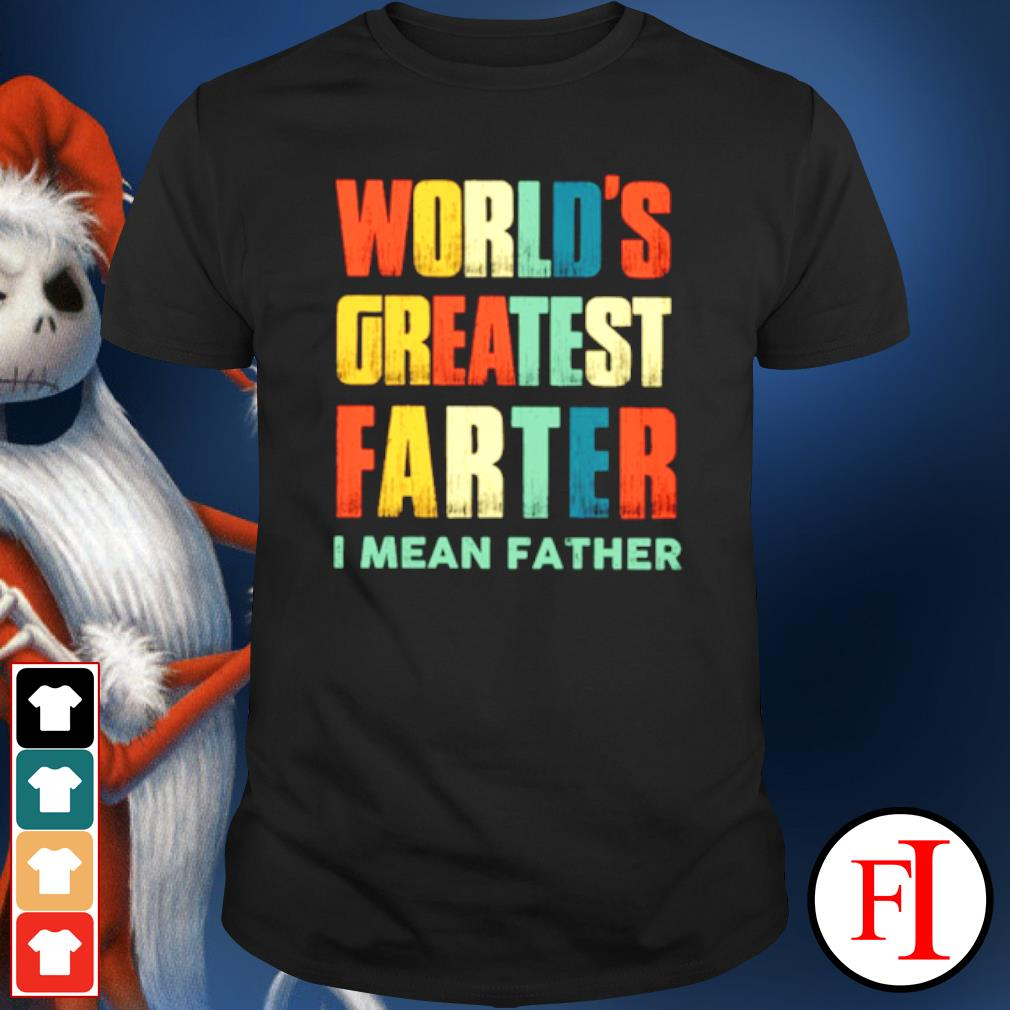 World's greatest farter I mean father shirt