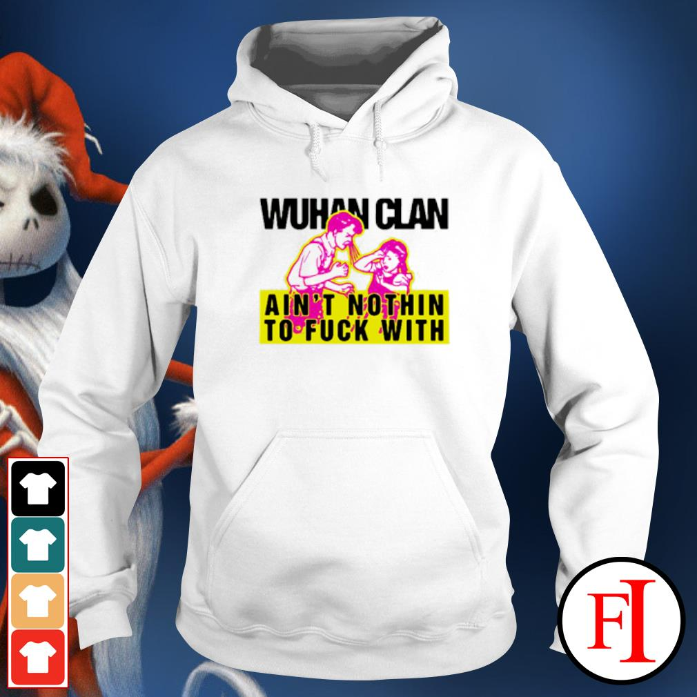 Wuhan clan ain't nothin to fuck with s hoodie