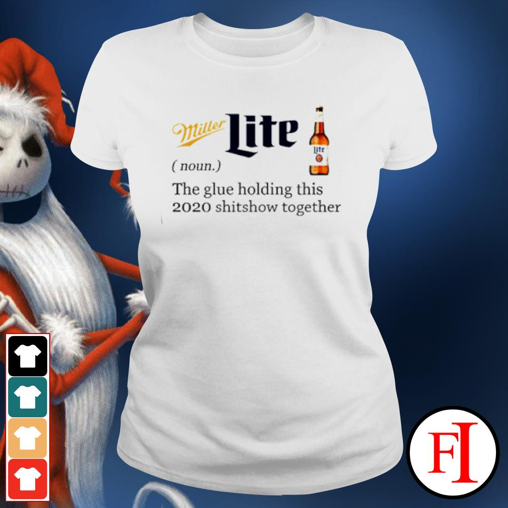 Miller Lite the glue holding this 2020 shitshow together s ladies-tee