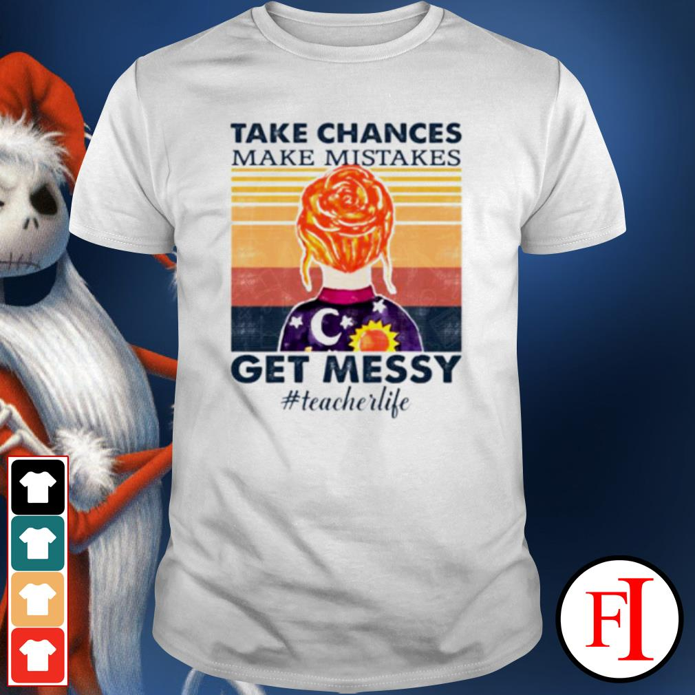 Take chances make mistakes get messy teacher life vintage shirt