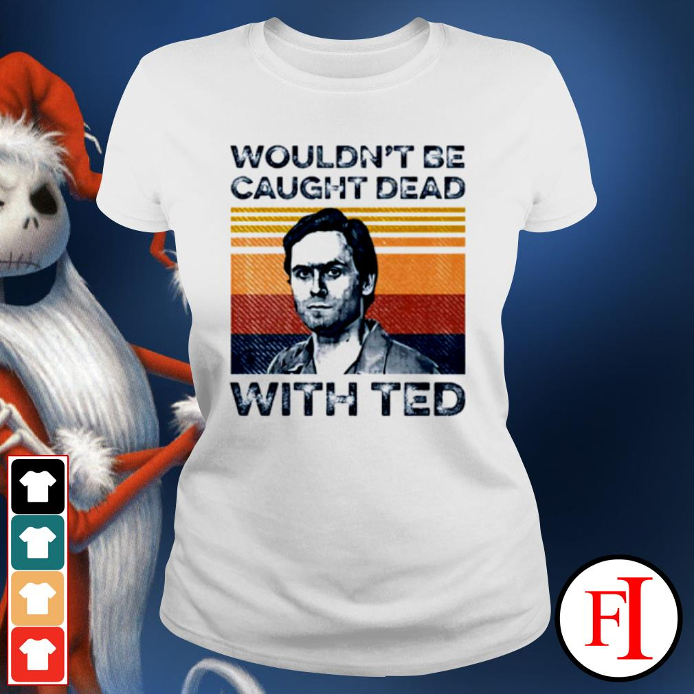 Ted Bundy wouldn't be caught dead with ted vintage s ladies-tee